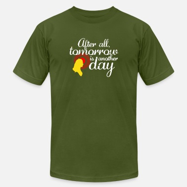 Tomorrow Is Another Day After All Tomorrow Is Another Day T Shirt - Men's  Jersey T-Shirt