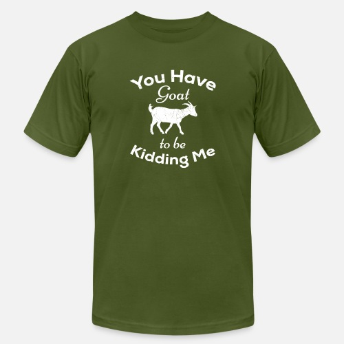 23a45fd8 You Have Goat To Be Kidding Me Funny Goat T Shirt Men's Jersey T ...