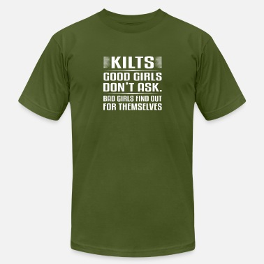Ask A Girl Out Kilts Good Girls Dont Ask Bad Girls Find - Men's Jersey T-Shirt