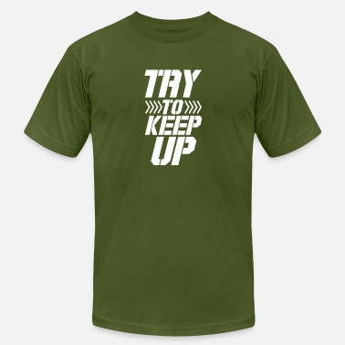 Try To Keep Up TRY TO KEEP UP - Men's Jersey T-Shirt