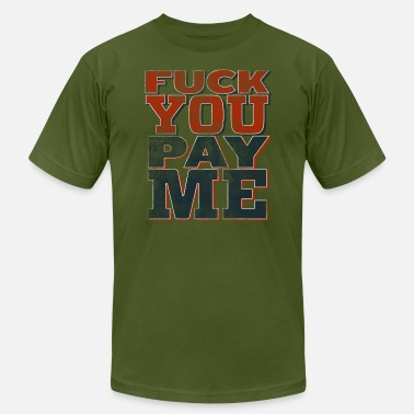 Fuck Me For Money Fuck You Pay Me - Men's Fine Jersey T-Shirt