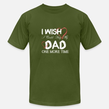I Wish I Could Hug My Dad One More Time I wish I Could Hug My Dad One More Time T Shirt - Men's Fine Jersey T-Shirt