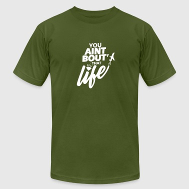 You Aint Bout That Life - Men's Fine Jersey T-Shirt