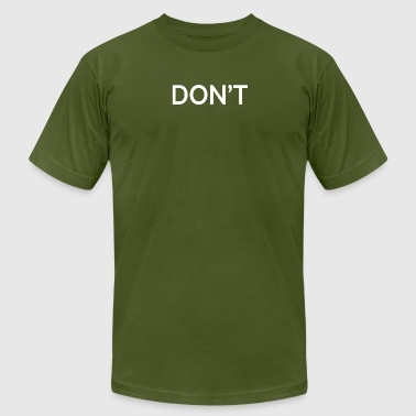 DON'T - Men's T-Shirt by American Apparel