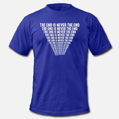 Never Ends The end is never the end, repeating forever. - Men's  Jersey T-Shirt