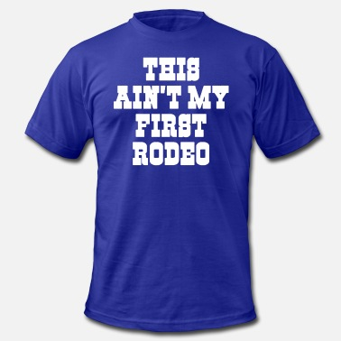 My First Rodeo My First Rodeo - Men's Jersey T-Shirt