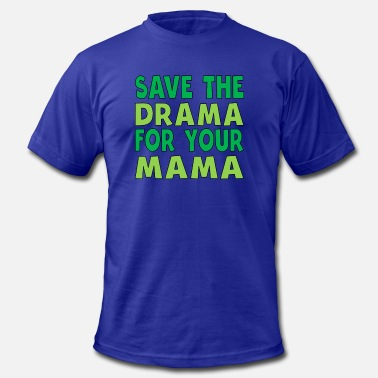 Baby-mama-drama Save The Drama For Your Mama - Men's Jersey T-Shirt