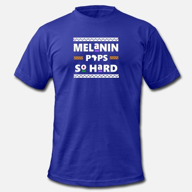 Melanin Popping Melanin Pops So Hard - Men's  Jersey T-Shirt