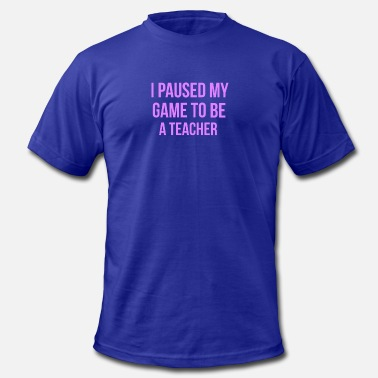 Game Teacher I Paused My Game To Be A Teacher Design - Men's  Jersey T-Shirt