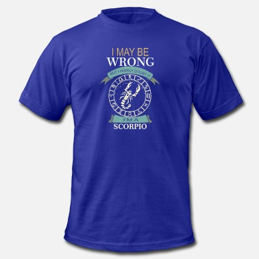 I May Be Wrong But I Highly Doubt It I Am A Scorpio I May Be Wrong But I Highly Doubt It Im A Scorpio - Men's  Jersey T-Shirt