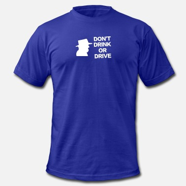 No Drinking And Driving Don t Drink Or Drive - Men's  Jersey T-Shirt