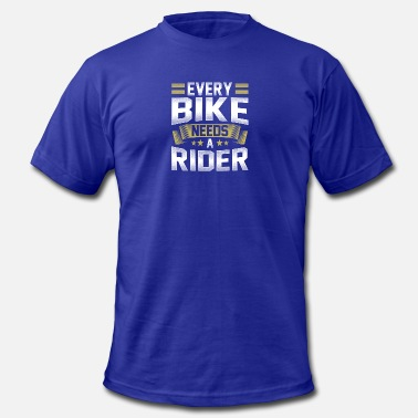 Bike Riders Every Bike needs a rider - Men's  Jersey T-Shirt