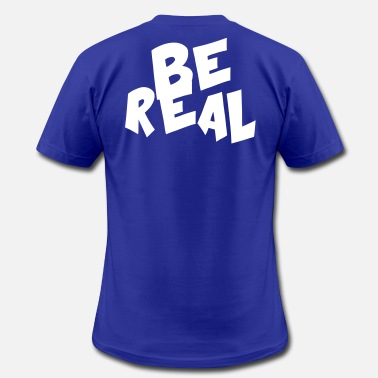 Real Are BE REAL - Men's  Jersey T-Shirt