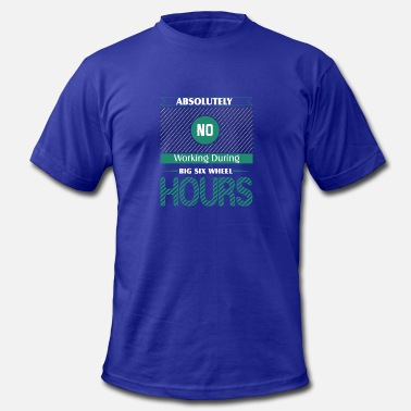 Work Wheels Absolutely No Working During Big Six Wheel Hours - Men's Fine Jersey T-Shirt