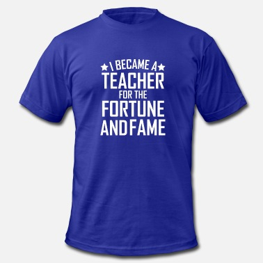 Fortune And Fame I Became A Teacher For The Fortune And Fame Funny - Men's Fine Jersey T-Shirt