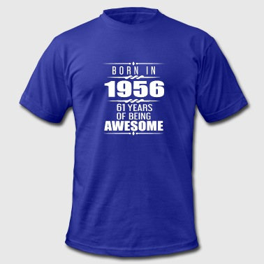 1956 61 Years Born in 1956 61 Years of Being Awesome - Men's Fine Jersey T-Shirt