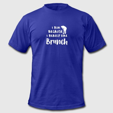 I Run Because Running I Run Because I LIke Brunch - Men's Fine Jersey T-Shirt
