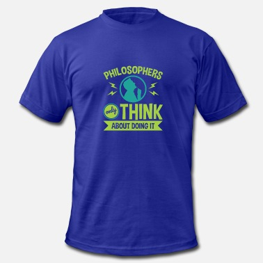 Philosopher Philosophers Only Think About Doing It - Men's Fine Jersey T-Shirt
