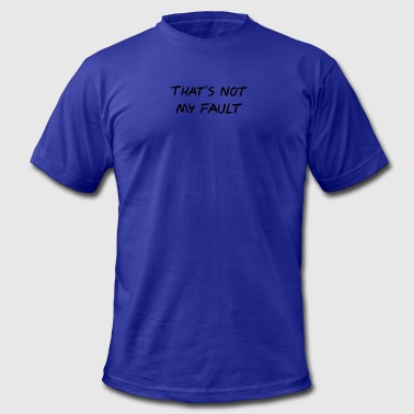 Not My Fault That's not my fault - Men's Fine Jersey T-Shirt