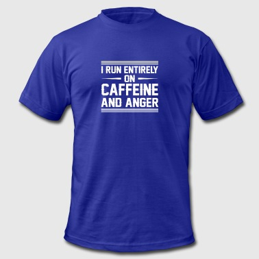 I Run Entirely On Caffeine And Anger - Men's T-Shirt by American Apparel