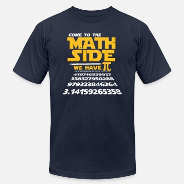 Side Come To The Math Side We Have Pi - Unisex Jersey T-Shirt