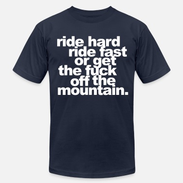 Ride Fucking ride hard, ride fast or get the fuck off - Men's  Jersey T-Shirt