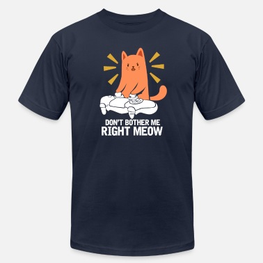 Dont Be Such A Pussy Don't Bother Me Right Meow, Cat - Unisex Jersey T-Shirt