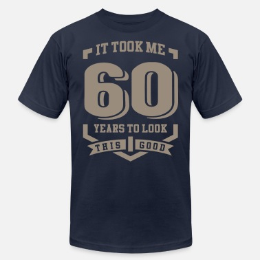 Funny It Took Me 60 Years - Unisex Jersey T-Shirt