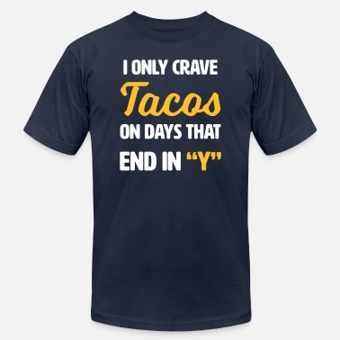 Taco Meme I only crave Tacos on days that end with y - funny - Men's  Jersey T-Shirt