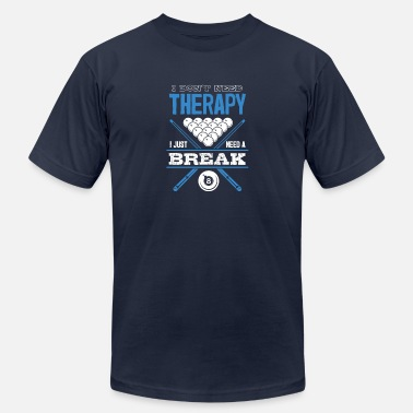 Play Billiard Shirt - I Don't Need Therapy I Just Need - Unisex Jersey T-Shirt