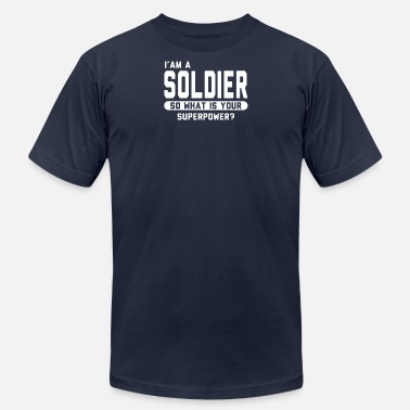 I Am A Soldier I Am A Soldier So What Is Your Superpower - Men's Jersey T-Shirt