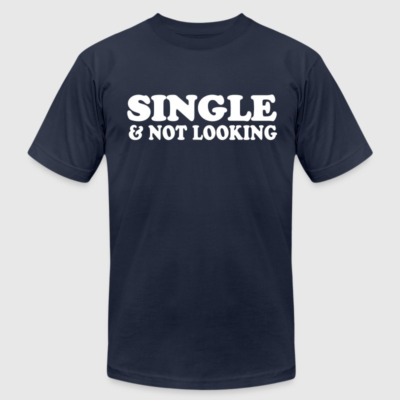 single and not looking - Men's Fine Jersey T-Shirt