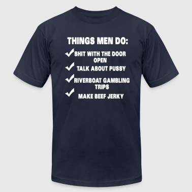Things Men Do - Men's Fine Jersey T-Shirt