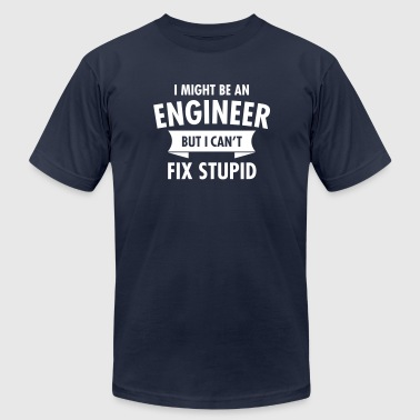 I Might Be An Engineer But I Can't Fix Stupid - Men's Fine Jersey T-Shirt