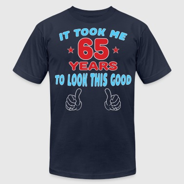 65 Years Old Quotes IT TOOK ME 65 YEARS TO LOOK THIS GOOD - Men's Fine Jersey T-Shirt