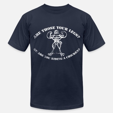 Are Those Your Legs Or Are You Riding A Chicken Chicken Legs (2) - Men's Jersey T-Shirt