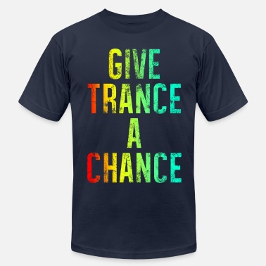 Colourful Rave Give Trance A Chance (colours) - Men's  Jersey T-Shirt