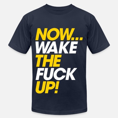 Wake-the-fuck-up-shirt Now, Wake UP - Men's  Jersey T-Shirt