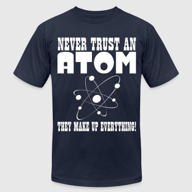 NEVER TRUST AN ATOM - Men's Fine Jersey T-Shirt
