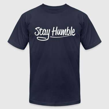 Stay Humble Tee - Men's Fine Jersey T-Shirt