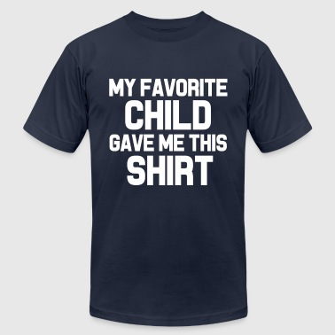 My Favorite Child Gave Me This Shirt funny  - Men's Fine Jersey T-Shirt