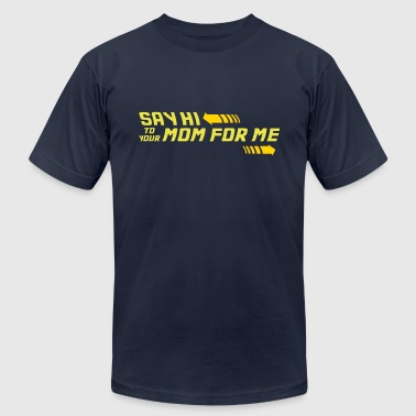 Say Hi To Your Mom For Me - Men's Fine Jersey T-Shirt