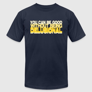 Good Without Being Delusional - Men's Fine Jersey T-Shirt
