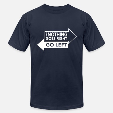 When Nothing Goes Right Go Left When Nothing Goes Right Go Left - Men's Fine Jersey T-Shirt
