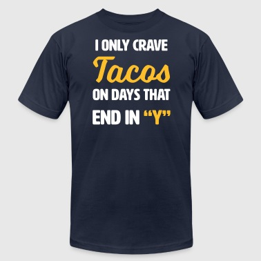 I only crave Tacos on days that end with y - funny - Men's Fine Jersey T-Shirt
