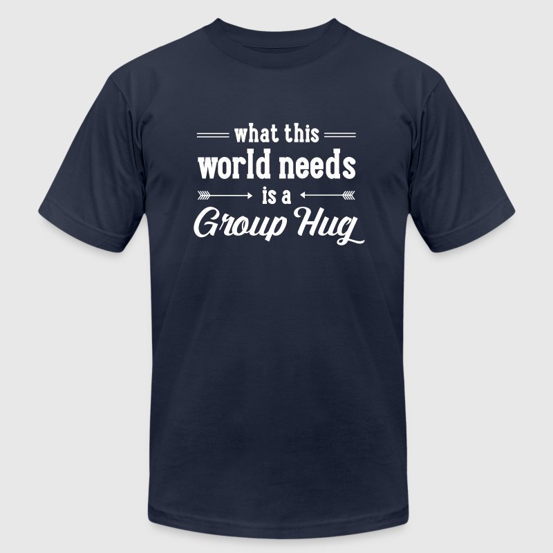What This World Needs Is A Group Hug - Men's Fine Jersey T-Shirt