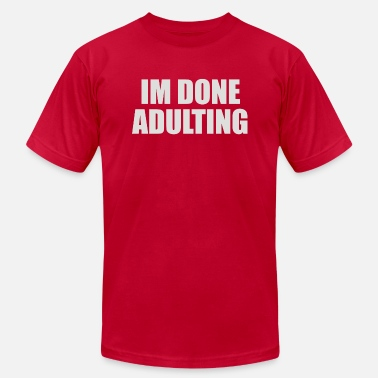 Adulting Im Done Adulting - Men's Jersey T-Shirt