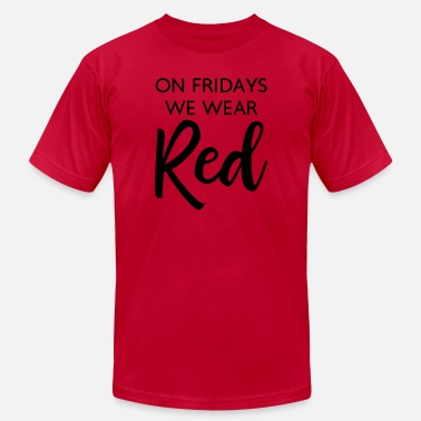 Wear Red On Friday On Fridays We Wear Red - Men's  Jersey T-Shirt