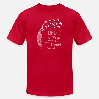 Angel Ready Dad Your Wings Were Ready My Heart Was Not Shirt - Men's  Jersey T-Shirt
