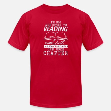 Not Addicted To Reading I'm Not Addicted To Reading Book Lovers T Shirt - Men's  Jersey T-Shirt